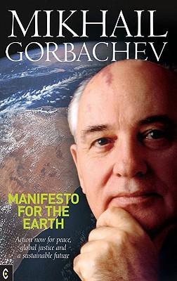 Manifesto for the Earth By Gorbachev, Mikhail/ Collis, Johanna (TRN)